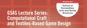 GSAS Lecture Series: Computational Craft and Textiles-Based Game Design